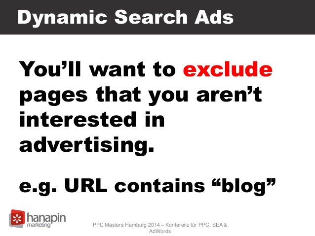 """Dynamic Search Ads You'll want to exclude pages that you aren't interested in advertising. e.g. URL contains """"blog"""" PPC Ma..."""