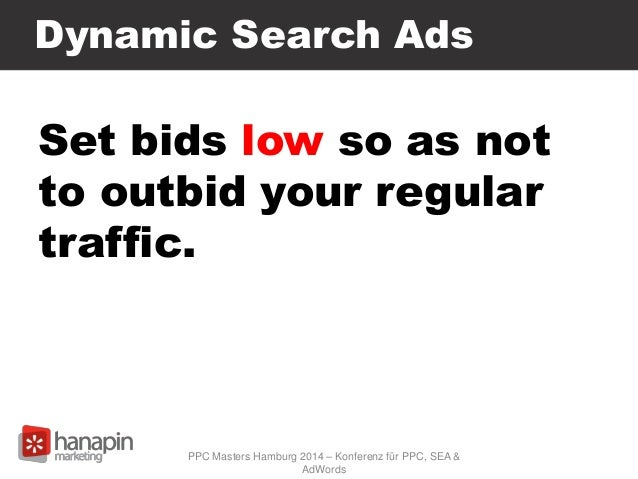Dynamic Search Ads Set bids low so as not to outbid your regular traffic. PPC Masters Hamburg 2014 – Konferenz für PPC, SE...