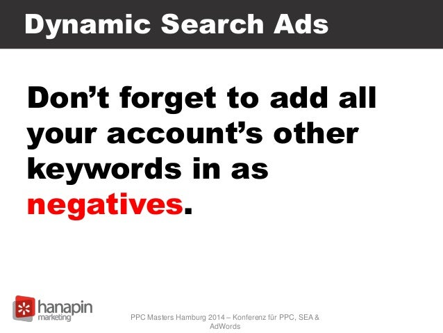 Dynamic Search Ads Don't forget to add all your account's other keywords in as negatives. PPC Masters Hamburg 2014 – Konfe...