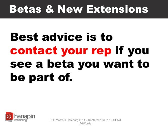 Betas & New Extensions Best advice is to contact your rep if you see a beta you want to be part of. PPC Masters Hamburg 20...