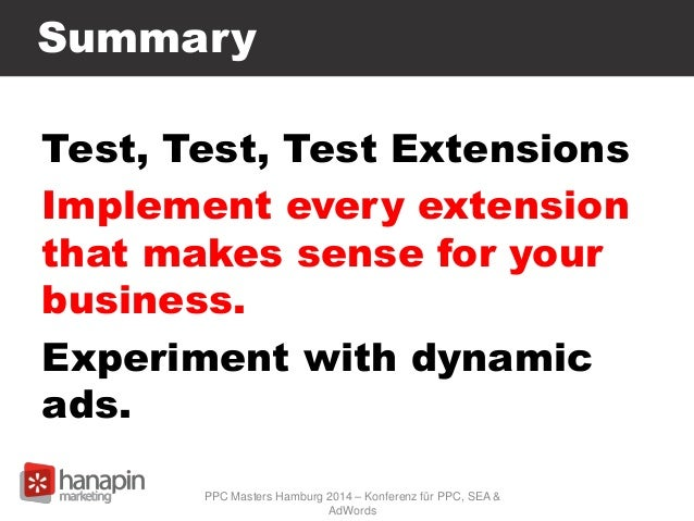 Summary Test, Test, Test Extensions Implement every extension that makes sense for your business. Experiment with dynamic ...