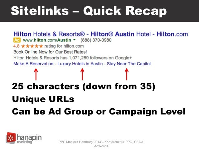 Sitelinks – Quick Recap 25 characters (down from 35) Unique URLs Can be Ad Group or Campaign Level PPC Masters Hamburg 201...