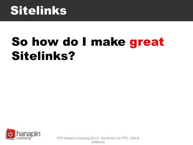 Sitelinks So how do I make great Sitelinks? PPC Masters Hamburg 2014 – Konferenz für PPC, SEA & AdWords