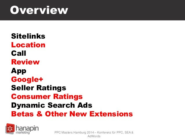 Overview Sitelinks Location Call Review App Google+ Seller Ratings Consumer Ratings Dynamic Search Ads Betas & Other New E...