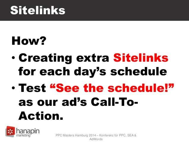 """Sitelinks How? • Creating extra Sitelinks for each day's schedule • Test """"See the schedule!"""" as our ad's Call-To- Action. ..."""