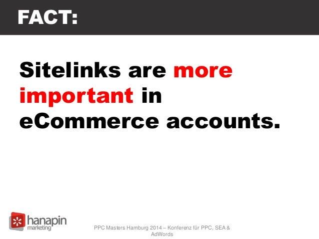 FACT: Sitelinks are more important in eCommerce accounts. PPC Masters Hamburg 2014 – Konferenz für PPC, SEA & AdWords
