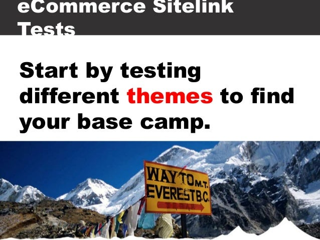 eCommerce Sitelink Tests Start by testing different themes to find your base camp. PPC Masters Hamburg 2014 – Konferenz fü...