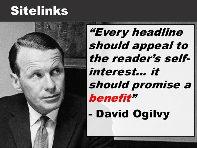 """Sitelinks """"Every headline should appeal to the reader's self- interest… it should promise a benefit"""" - David Ogilvy"""