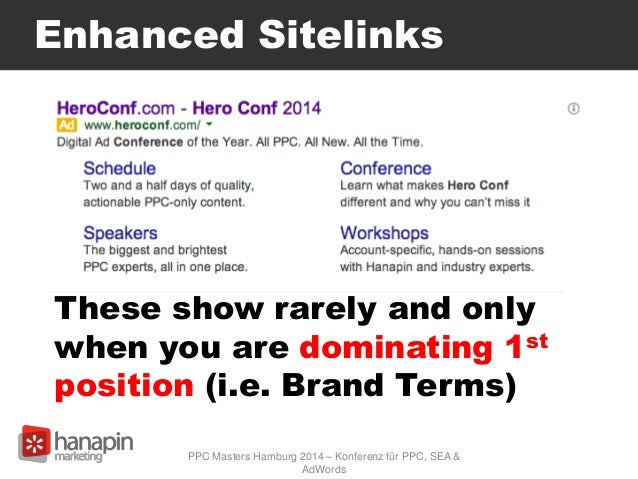 Enhanced Sitelinks These show rarely and only when you are dominating 1st position (i.e. Brand Terms) PPC Masters Hamburg ...