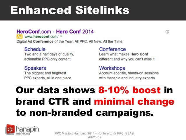 Enhanced Sitelinks Our data shows 8-10% boost in brand CTR and minimal change to non-branded campaigns. PPC Masters Hambur...