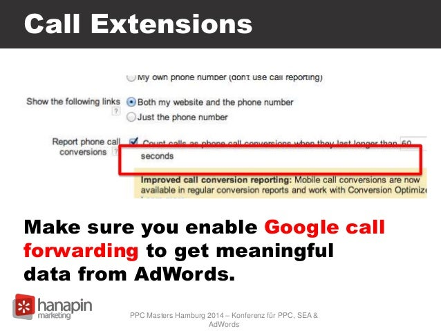 Call Extensions PPC Masters Hamburg 2014 – Konferenz für PPC, SEA & AdWords Make sure you enable Google call forwarding to...