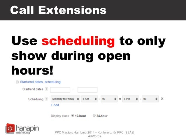 Call Extensions Use scheduling to only show during open hours! PPC Masters Hamburg 2014 – Konferenz für PPC, SEA & AdWords