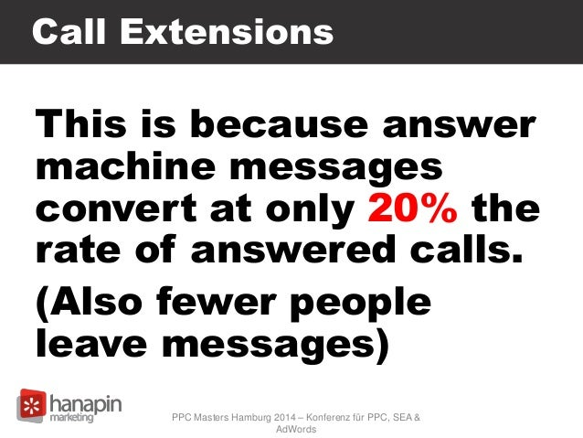 Call Extensions This is because answer machine messages convert at only 20% the rate of answered calls. (Also fewer people...