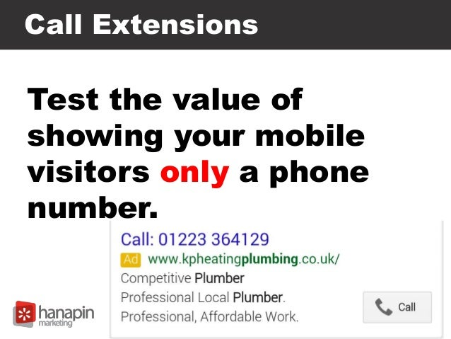 Call Extensions Test the value of showing your mobile visitors only a phone number.