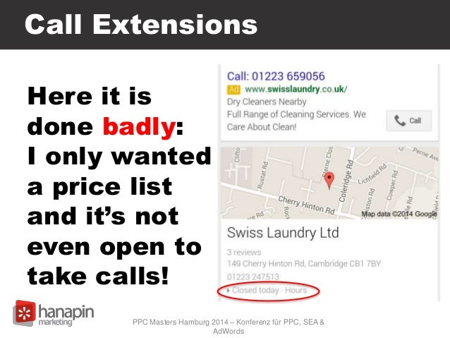 Call Extensions Here it is done badly: I only wanted a price list and it's not even open to take calls! PPC Masters Hambur...