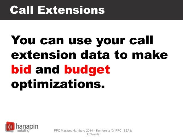 Call Extensions You can use your call extension data to make bid and budget optimizations. PPC Masters Hamburg 2014 – Konf...