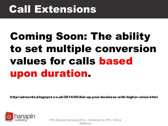 Call Extensions Coming Soon: The ability to set multiple conversion values for calls based upon duration. http://adwords.b...