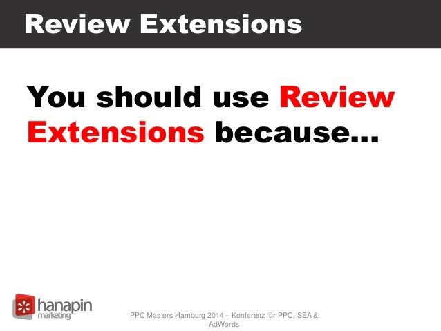 Review Extensions You should use Review Extensions because… PPC Masters Hamburg 2014 – Konferenz für PPC, SEA & AdWords