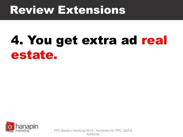Review Extensions 4. You get extra ad real estate. PPC Masters Hamburg 2014 – Konferenz für PPC, SEA & AdWords