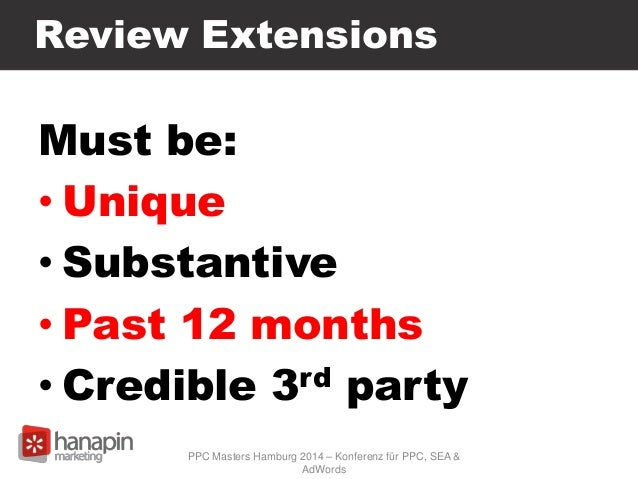 Review Extensions Must be: • Unique • Substantive • Past 12 months • Credible 3rd party PPC Masters Hamburg 2014 – Konfere...