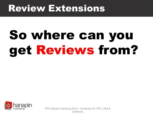 Review Extensions So where can you get Reviews from? PPC Masters Hamburg 2014 – Konferenz für PPC, SEA & AdWords