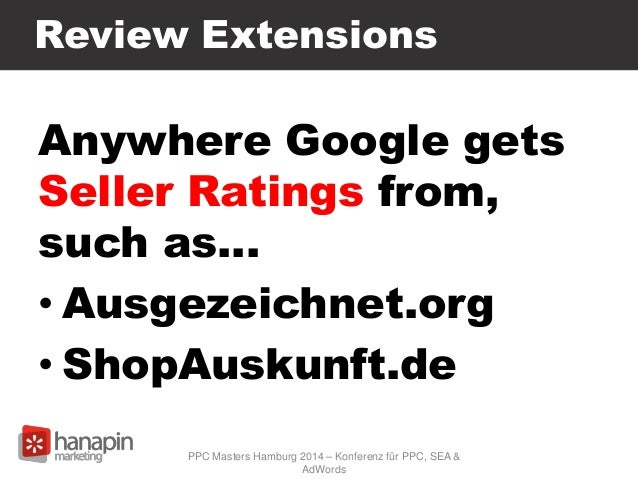 Review Extensions Anywhere Google gets Seller Ratings from, such as… • Ausgezeichnet.org • ShopAuskunft.de PPC Masters Ham...