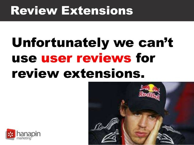 Review Extensions Unfortunately we can't use user reviews for review extensions.