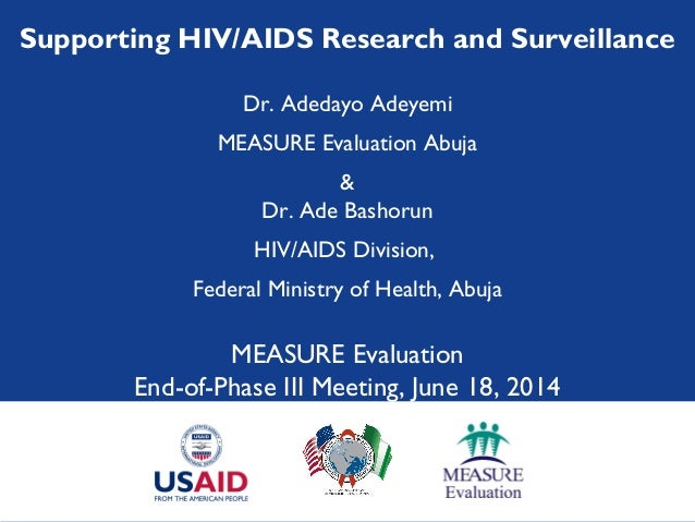 Supporting HIV/AIDS Research and Surveillance Dr. Adedayo Adeyemi MEASURE Evaluation Abuja & Dr. Ade Bashorun HIV/AIDS Div...