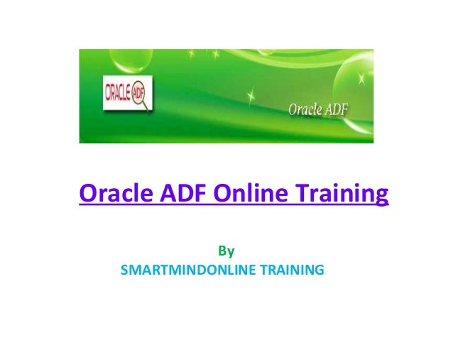Oracle ADF Online Training By SMARTMINDONLINE TRAINING