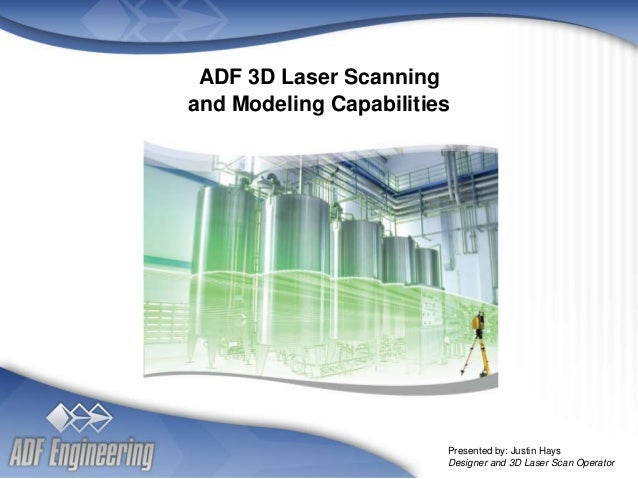 - 1 - Client Logo Client Logo ADF 3D Laser Scanning and Modeling Capabilities Presented by: Justin Hays Designer and 3D La...