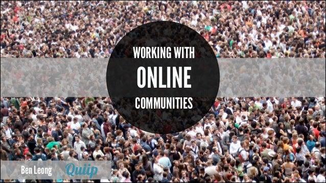 WORKING WITH  ONLINE  COMMUNITIES  Ben Leong
