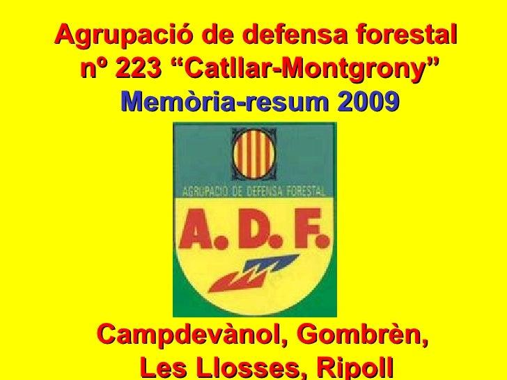 """Agrupació de defensa forestal  nº 223 """"Catllar-Montgrony"""" Memòria-resum 2009 Campdevànol, Gombrèn,  Les Llosses, Ripoll"""