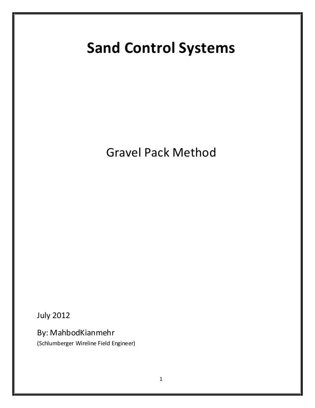 Gravel pack systems r1 feb122014 1 sand control systems gravel pack method july 2012 by mahbodkianmehr schlumberger wireline field maxwellsz