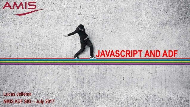 ADF and JavaScript - AMIS SIG, July 2017