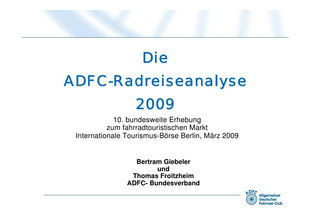 Die ADFC-Radreiseanalyse                   2009              10. bundesweite Erhebung            zum fahrradtouristischen ...