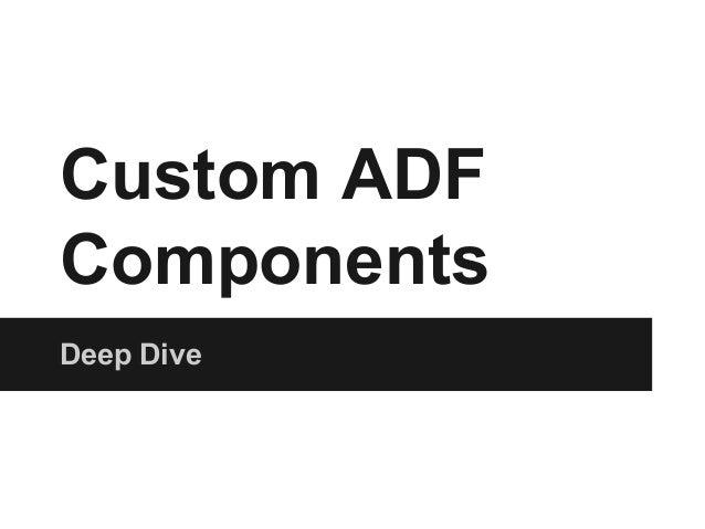 Custom ADF  Components  Deep Dive