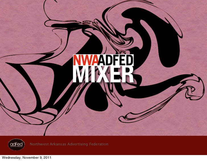 MIXER               Northwest Arkansas Advertising FederationWednesday, November 9, 2011