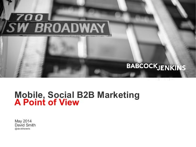 Mobile, Social B2B Marketing A Point of View May 2014 David Smith @davidtweets