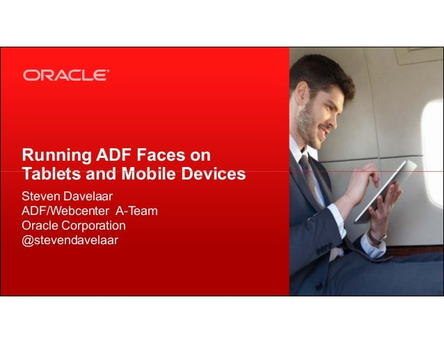 Running ADF Faces on Tablets and Mobile Devices Copyright © 2013, Oracle and/or its affiliates. All rights reserved.1 Tabl...