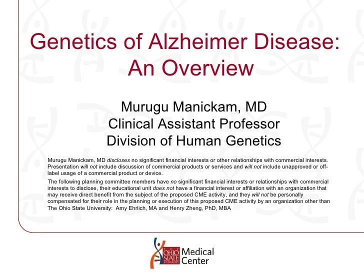 Genetics of Alzheimer Disease:  An Overview Murugu Manickam, MD  discloses  no significant financial interests or other re...