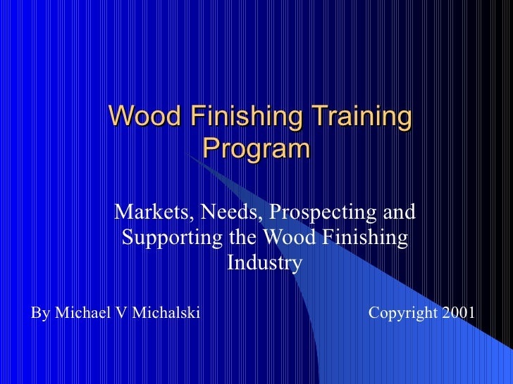 Wood Finishing Training Program Markets, Needs, Prospecting and Supporting the Wood Finishing Industry By Michael V Michal...