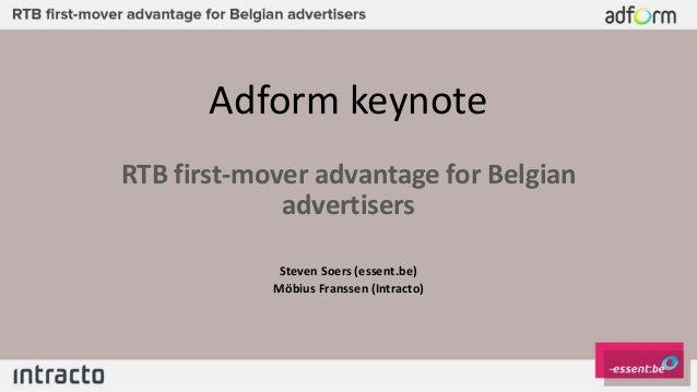 Adform keynote RTB first-mover advantage for Belgian advertisers Steven Soers (essent.be) Möbius Franssen (Intracto)