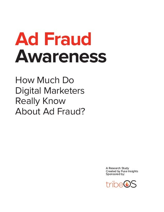 Ad Fraud Awareness How Much Do Digital Marketers Really Know About Ad Fraud? A Research Study Created by Fuse Insights Spo...