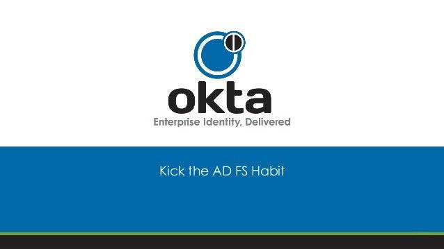 Kick the AD FS Habit