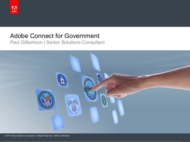 © 2012 Adobe Systems Incorporated. All Rights Reserved. Adobe Confidential. Adobe Connect for Government Paul Gilbertson |...