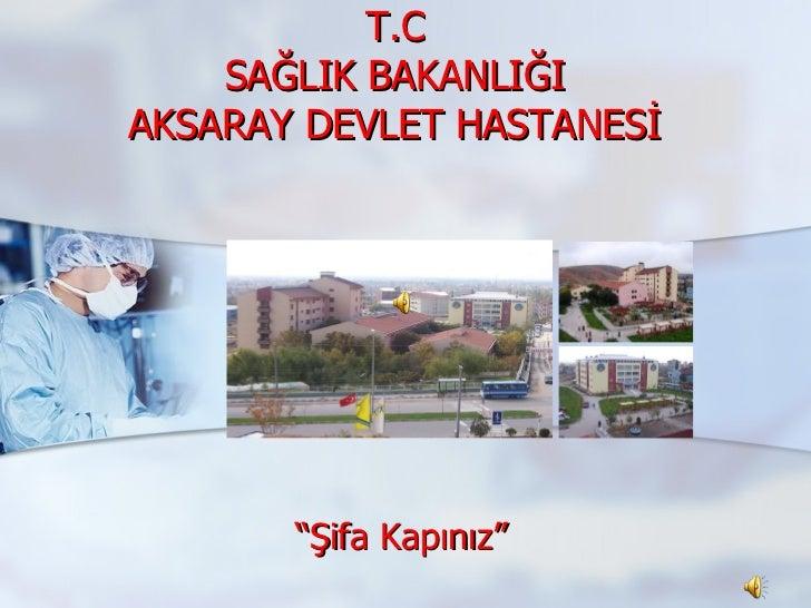 """T.C SAĞLIK BAKANLIĞI AKSARAY DEVLET HASTANESİ """" Şifa Kapınız"""""""