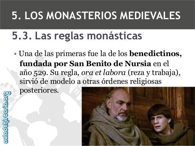 5. LOS MONASTERIOS MEDIEVALES 5.3. Las reglas monásticas • Una de las primeras fue la de los benedictinos, fundada por San...