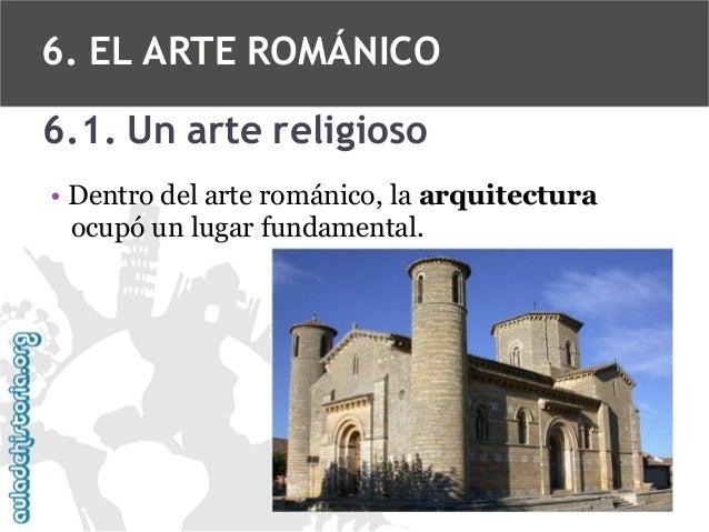 6. EL ARTE ROMÁNICO 6.1. Un arte religioso • Dentro del arte románico, la arquitectura ocupó un lugar fundamental.