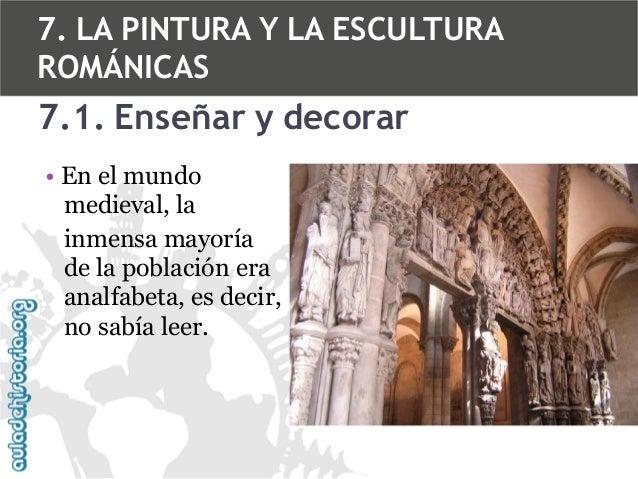 7. LA PINTURA Y LA ESCULTURA ROMÁNICAS  7.1. Enseñar y decorar • En el mundo medieval, la inmensa mayoría de la población ...