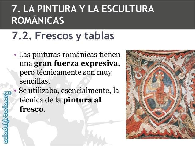 7. LA PINTURA Y LA ESCULTURA ROMÁNICAS  7.2. Frescos y tablas • Las pinturas románicas tienen una gran fuerza expresiva, p...